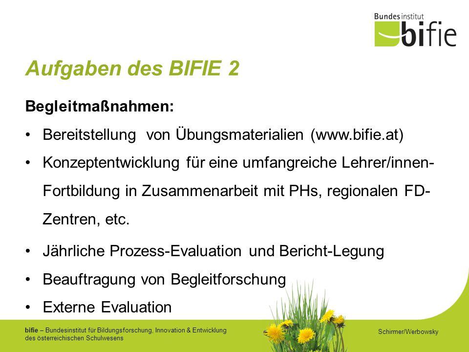 bifie – Bundesinstitut für Bildungsforschung, Innovation & Entwicklung des österreichischen Schulwesens Aufgaben des BIFIE 2 Begleitmaßnahmen: Bereitstellung von Übungsmaterialien (www.bifie.at) Konzeptentwicklung für eine umfangreiche Lehrer/innen- Fortbildung in Zusammenarbeit mit PHs, regionalen FD- Zentren, etc.