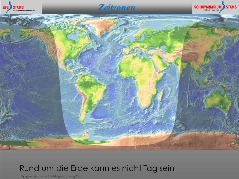 Zeitzonen he (c) KOSMOLOGIE - WELTALL - PARALLAXE 1 Rund um die Erde kann es nicht Tag sein http://www.fourmilab.ch/cgi-bin/uncgi/Earth