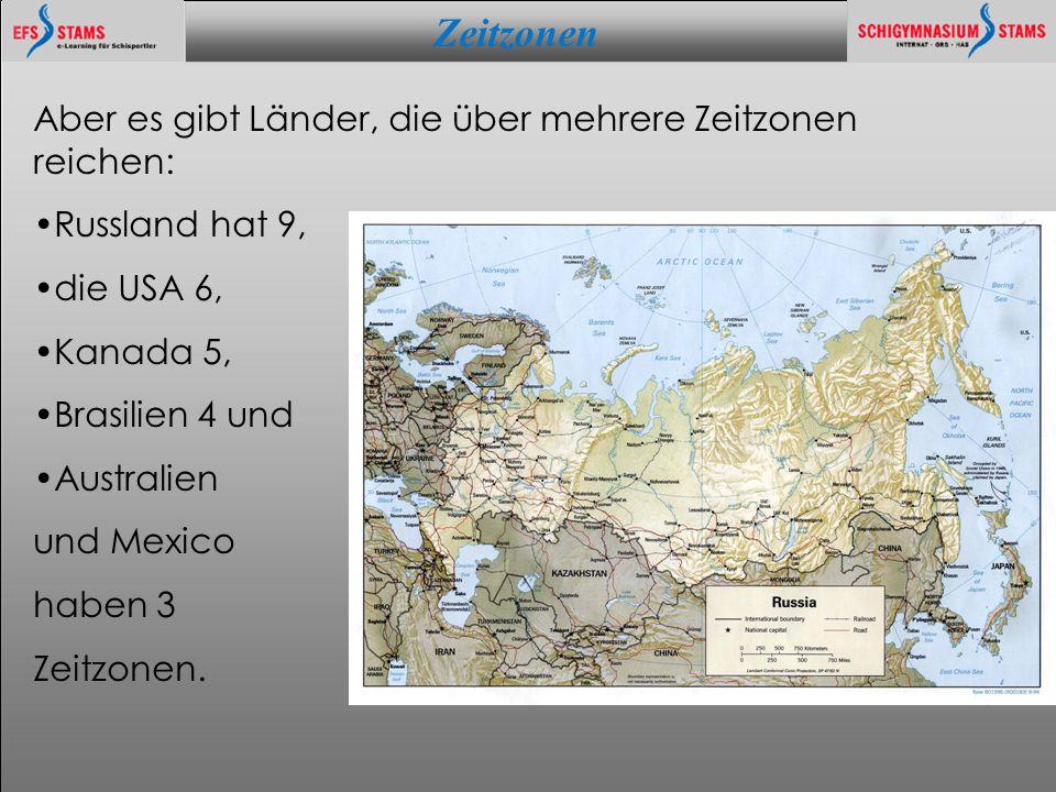 Zeitzonen he (c) KOSMOLOGIE - WELTALL - PARALLAXE 5 Aber es gibt Länder, die über mehrere Zeitzonen reichen: Russland hat 9, die USA 6, Kanada 5, Brasilien 4 und Australien und Mexico haben 3 Zeitzonen.