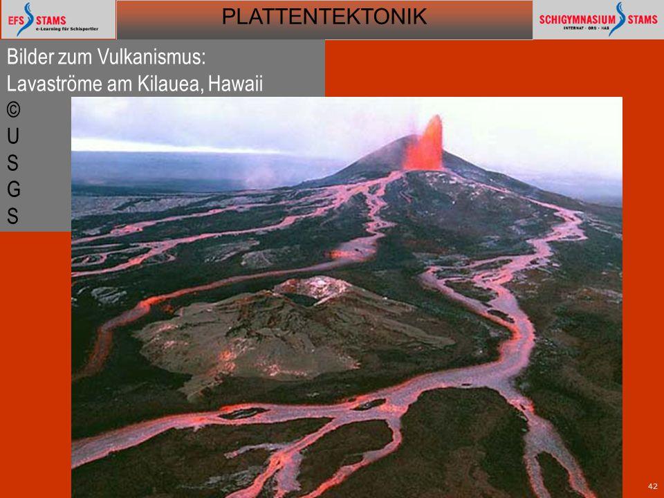 PLATTENTEKTONIK Plattentektonik42 Bilder zum Vulkanismus: Lavaströme am Kilauea, Hawaii © U S G S