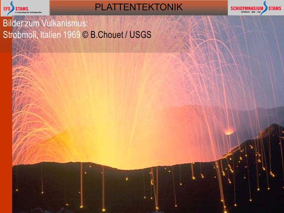 PLATTENTEKTONIK Plattentektonik43 Bilder zum Vulkanismus: Strobmoli, Italien 1969 © B.Chouet / USGS