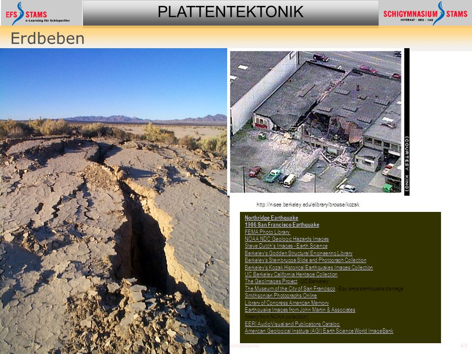 PLATTENTEKTONIK Plattentektonik63 Erdbeben http://nisee.berkeley.edu/elibrary/browse/kozak Northridge Earthquake 1906 San Francisco Earthquake FEMA Ph