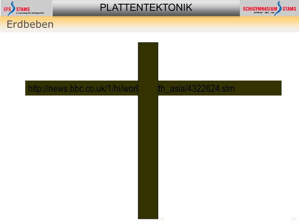 PLATTENTEKTONIK Plattentektonik64 Erdbeben http://news.bbc.co.uk/1/hi/world/south_asia/4322624.stm