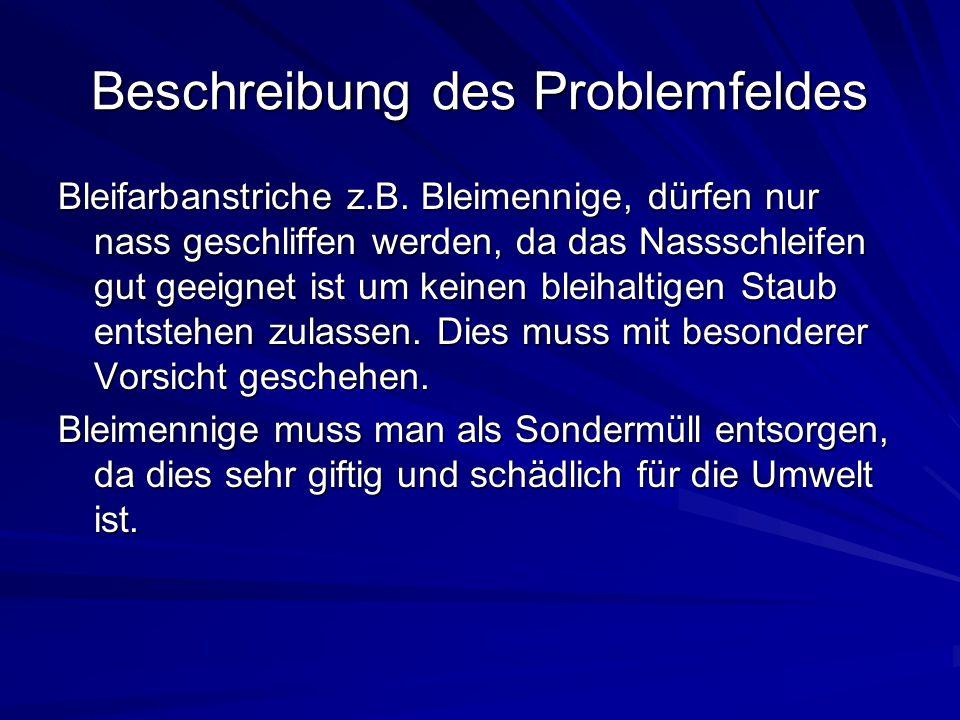 Beschreibung des Problemfeldes Bleifarbanstriche z.B. Bleimennige, dürfen nur nass geschliffen werden, da das Nassschleifen gut geeignet ist um keinen