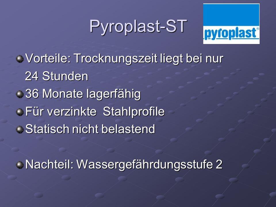 Pyroplast-ST Vorteile: Trocknungszeit liegt bei nur 24 Stunden 24 Stunden 36 Monate lagerfähig Für verzinkte Stahlprofile Statisch nicht belastend Nachteil: Wassergefährdungsstufe 2