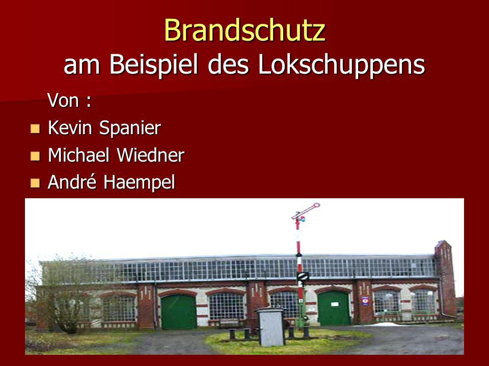 Brandschutz am Beispiel des Lokschuppens Von : Von : Kevin Spanier Kevin Spanier Michael Wiedner Michael Wiedner André Haempel André Haempel