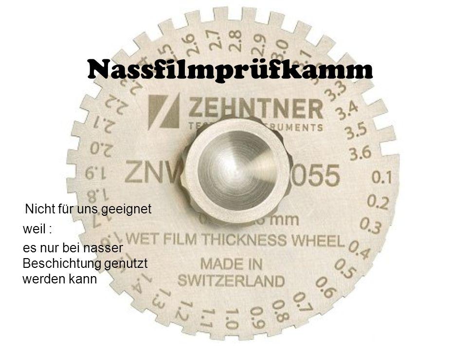 Nassfilmprüfkamm Nicht für uns geeignet weil : es nur bei nasser Beschichtung genutzt werden kann