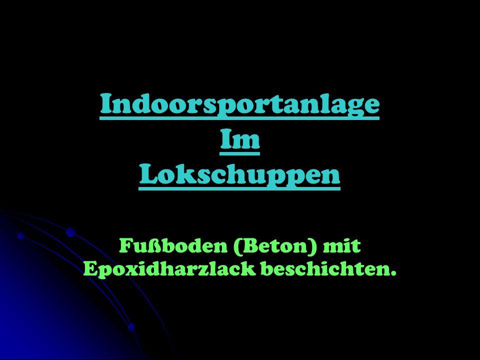 Indoorsportanlage Im Lokschuppen Fußboden (Beton) mit Epoxidharzlack beschichten.