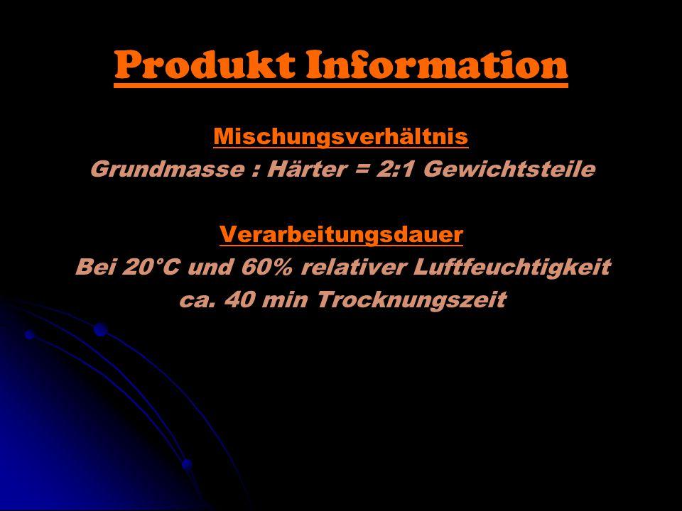 Produkt Information Mischungsverhältnis Grundmasse : Härter = 2:1 Gewichtsteile Verarbeitungsdauer Bei 20°C und 60% relativer Luftfeuchtigkeit ca.