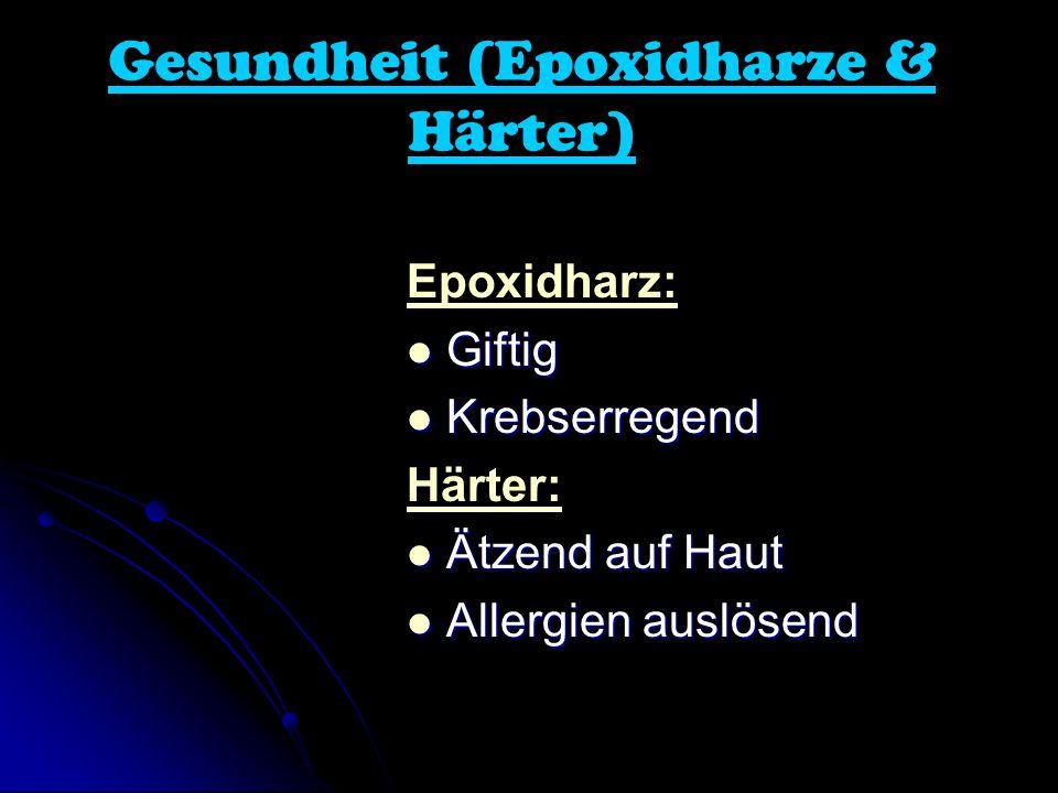 Gesundheit (Epoxidharze & Härter) Epoxidharz: Giftig Giftig Krebserregend Krebserregend Härter: Ätzend auf Haut Ätzend auf Haut Allergien auslösend Allergien auslösend