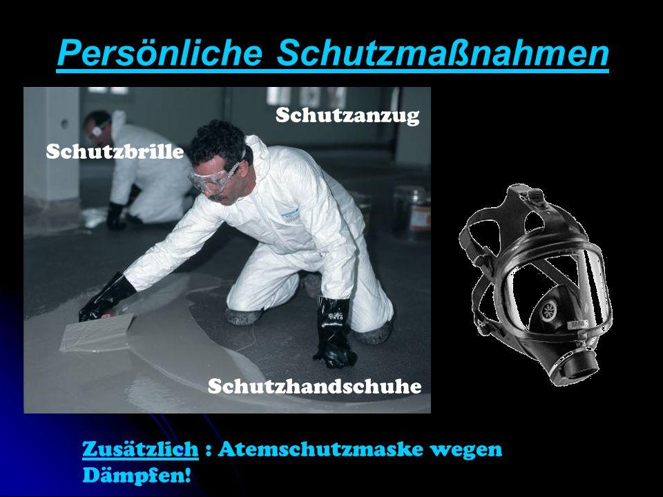Persönliche Schutzmaßnahmen Schutzbrille Schutzhandschuhe Schutzanzug Zusätzlich : Atemschutzmaske wegen Dämpfen!