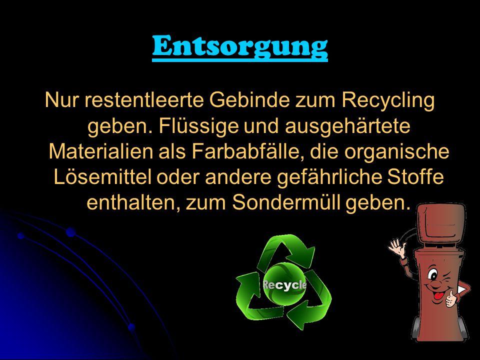 Entsorgung Nur restentleerte Gebinde zum Recycling geben.