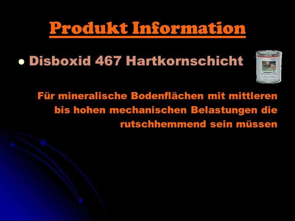 Produkt Information Disboxid 467 Hartkornschicht Für mineralische Bodenflächen mit mittleren bis hohen mechanischen Belastungen die rutschhemmend sein müssen