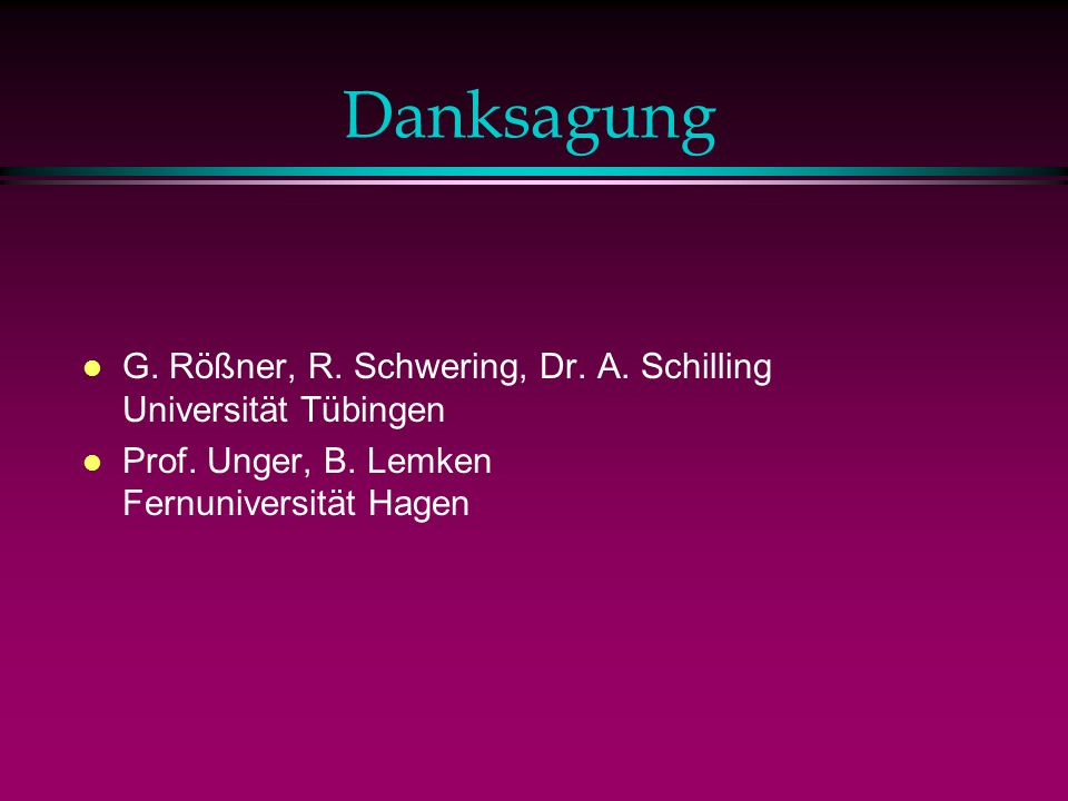 Danksagung l G.Rößner, R. Schwering, Dr. A. Schilling Universität Tübingen l Prof.