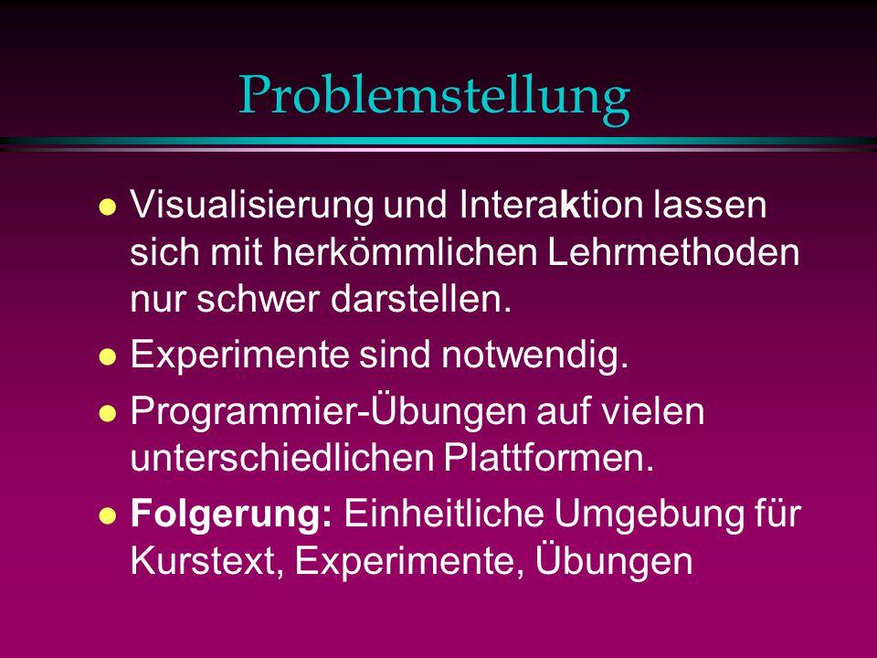 Problemstellung l Visualisierung und Interaktion lassen sich mit herkömmlichen Lehrmethoden nur schwer darstellen.