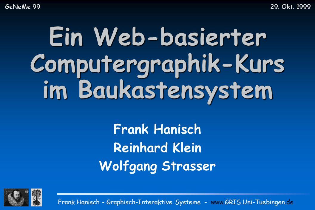 Frank Hanisch - Graphisch-Interaktive Systeme - www.GRIS.Uni-Tuebingen.de GeNeMe 9929.