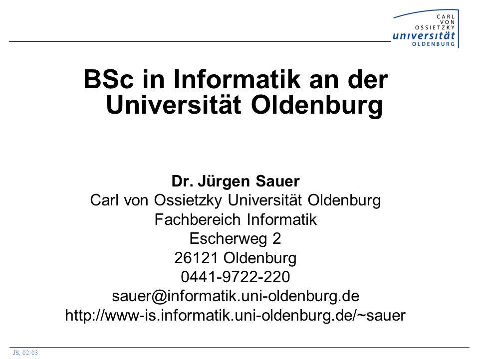 JS, 02/03 BSc in Informatik an der Universität Oldenburg Dr. Jürgen Sauer Carl von Ossietzky Universität Oldenburg Fachbereich Informatik Escherweg 2