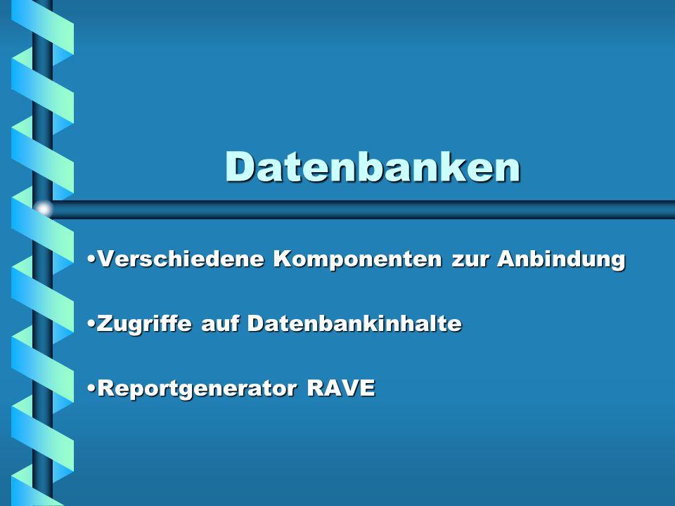 Datenbanken Verschiedene Komponenten zur AnbindungVerschiedene Komponenten zur Anbindung Zugriffe auf DatenbankinhalteZugriffe auf Datenbankinhalte Reportgenerator RAVEReportgenerator RAVE