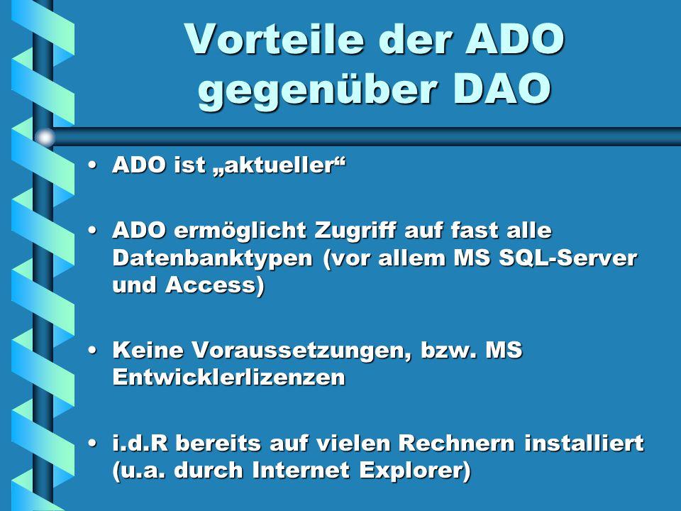 """Vorteile der ADO gegenüber DAO ADO ist """"aktueller ADO ist """"aktueller ADO ermöglicht Zugriff auf fast alle Datenbanktypen (vor allem MS SQL-Server und Access)ADO ermöglicht Zugriff auf fast alle Datenbanktypen (vor allem MS SQL-Server und Access) Keine Voraussetzungen, bzw."""