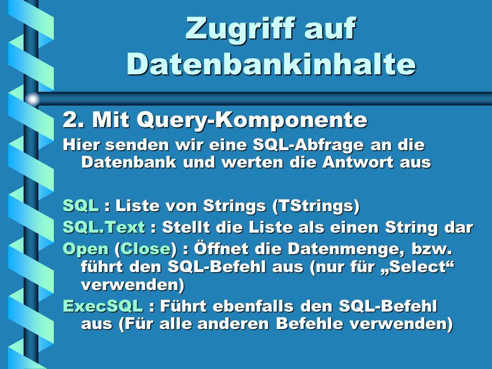 Zugriff auf Datenbankinhalte 2. Mit Query-Komponente Hier senden wir eine SQL-Abfrage an die Datenbank und werten die Antwort aus SQL : Liste von Stri