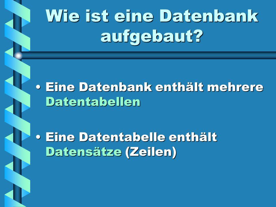 Wie ist eine Datenbank aufgebaut? Eine Datenbank enthält mehrere DatentabellenEine Datenbank enthält mehrere Datentabellen Eine Datentabelle enthält D