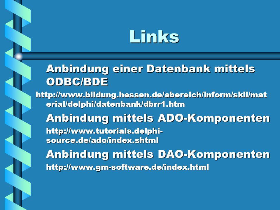 Links Anbindung einer Datenbank mittels ODBC/BDE http://www.bildung.hessen.de/abereich/inform/skii/mat erial/delphi/datenbank/dbrr1.htm Anbindung mittels ADO-Komponenten http://www.tutorials.delphi- source.de/ado/index.shtml Anbindung mittels DAO-Komponenten http://www.gm-software.de/index.html
