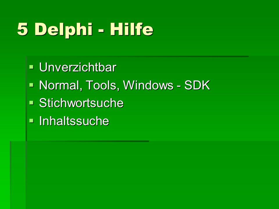 5 Delphi - Hilfe  Unverzichtbar  Normal, Tools, Windows - SDK  Stichwortsuche  Inhaltssuche