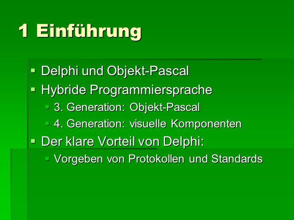 1 Einführung  Delphi und Objekt-Pascal  Hybride Programmiersprache  3. Generation: Objekt-Pascal  4. Generation: visuelle Komponenten  Der klare