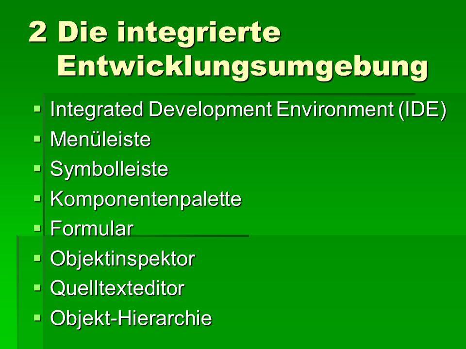 2 Die integrierte Entwicklungsumgebung  Integrated Development Environment (IDE)  Menüleiste  Symbolleiste  Komponentenpalette  Formular  Objektinspektor  Quelltexteditor  Objekt-Hierarchie