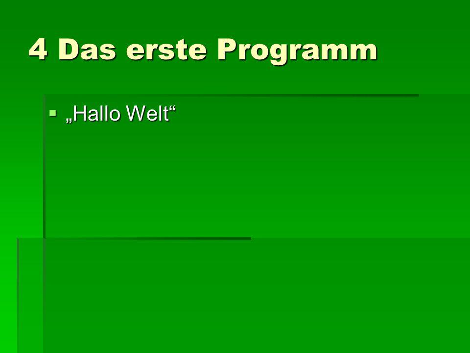 """4 Das erste Programm  """"Hallo Welt"""