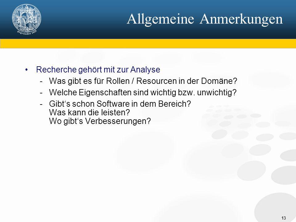 13 Allgemeine Anmerkungen Recherche gehört mit zur Analyse - Was gibt es für Rollen / Resourcen in der Domäne.
