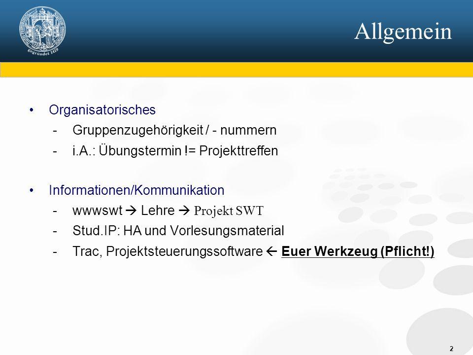 2 Organisatorisches - Gruppenzugehörigkeit / - nummern - i.A.: Übungstermin != Projekttreffen Informationen/Kommunikation - wwwswt  Lehre  Projekt SWT - Stud.IP: HA und Vorlesungsmaterial - Trac, Projektsteuerungssoftware  Euer Werkzeug (Pflicht!) Allgemein