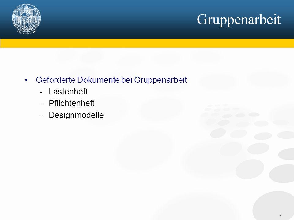 4 Gruppenarbeit Geforderte Dokumente bei Gruppenarbeit - Lastenheft - Pflichtenheft - Designmodelle