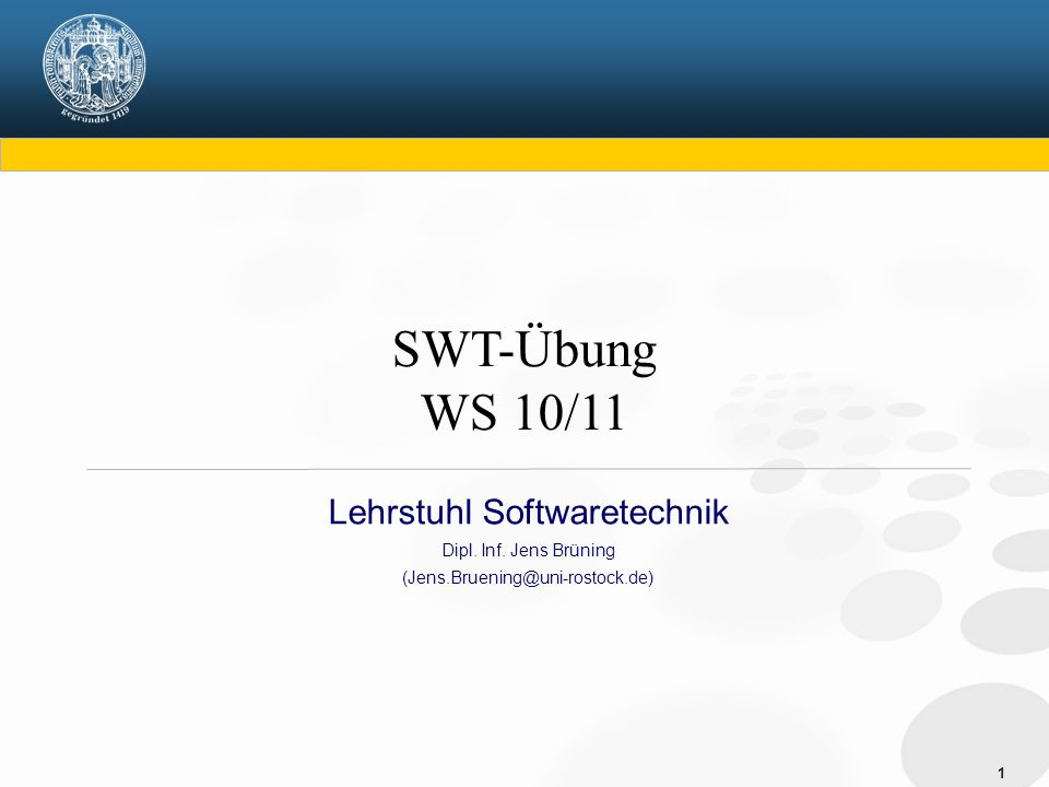1 Lehrstuhl Softwaretechnik Dipl. Inf. Jens Brüning (Jens.Bruening@uni-rostock.de) SWT-Übung WS 10/11