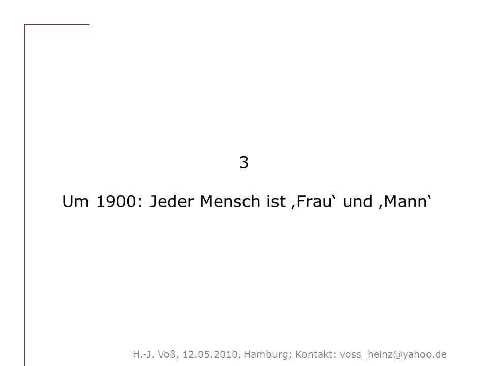 H.-J. Voß, 12.05.2010, Hamburg; Kontakt: voss_heinz@yahoo.de 3 Um 1900: Jeder Mensch ist 'Frau' und 'Mann'