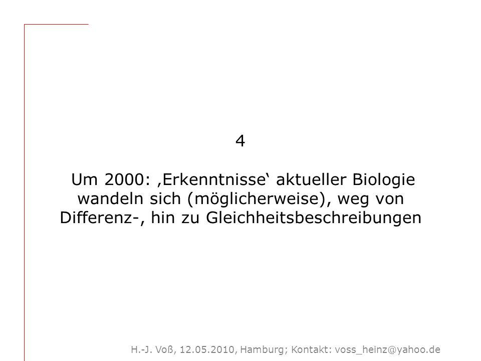 H.-J. Voß, 12.05.2010, Hamburg; Kontakt: voss_heinz@yahoo.de 4 Um 2000: 'Erkenntnisse' aktueller Biologie wandeln sich (möglicherweise), weg von Diffe
