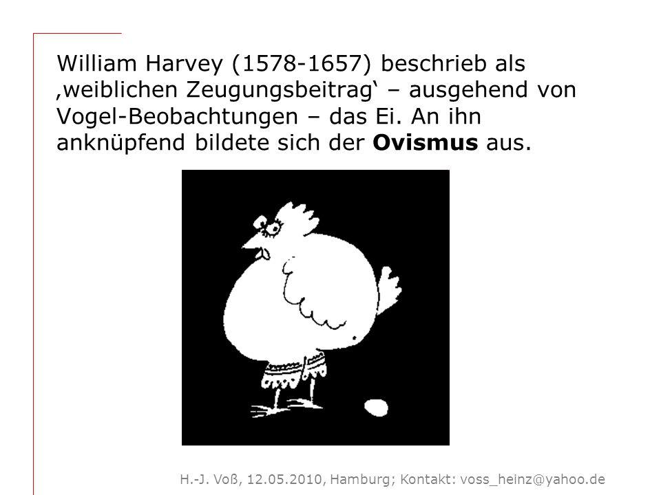 H.-J. Voß, 12.05.2010, Hamburg; Kontakt: voss_heinz@yahoo.de William Harvey (1578-1657) beschrieb als 'weiblichen Zeugungsbeitrag' – ausgehend von Vog