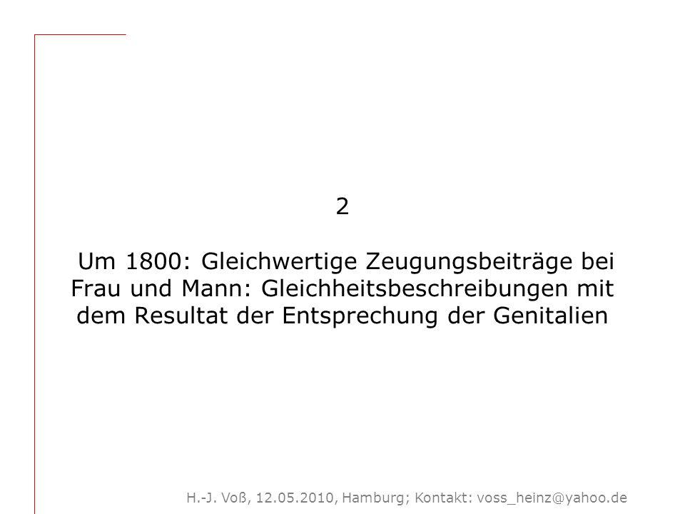 H.-J. Voß, 12.05.2010, Hamburg; Kontakt: voss_heinz@yahoo.de 2 Um 1800: Gleichwertige Zeugungsbeiträge bei Frau und Mann: Gleichheitsbeschreibungen mi