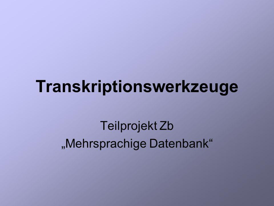 "Transkriptionswerkzeuge Teilprojekt Zb ""Mehrsprachige Datenbank"