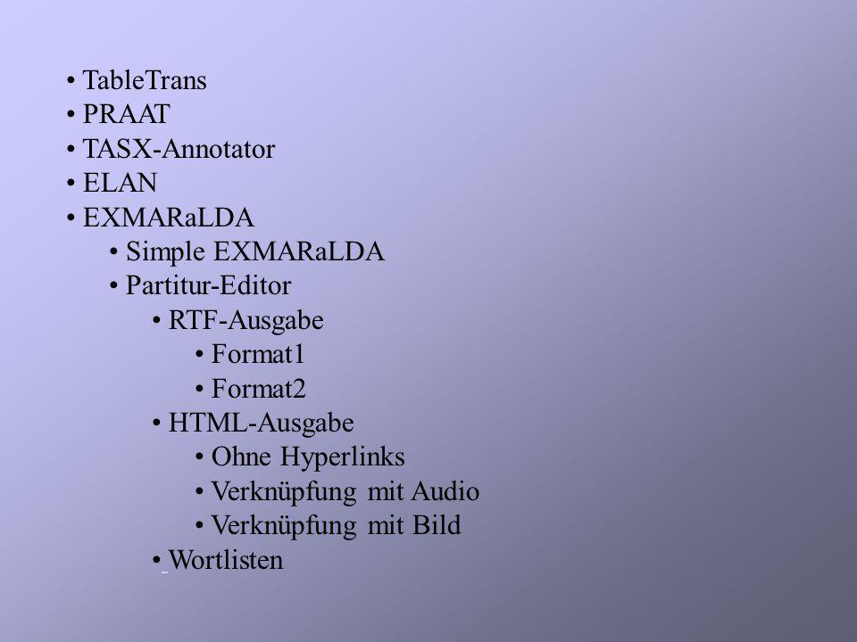 TableTrans PRAAT TASX-Annotator ELAN EXMARaLDA Simple EXMARaLDA Partitur-Editor RTF-Ausgabe Format1 Format2 HTML-Ausgabe Ohne Hyperlinks Verknüpfung mit Audio Verknüpfung mit Bild Wortlisten