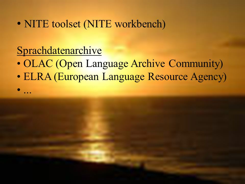 NITE toolset (NITE workbench) Sprachdatenarchive OLAC (Open Language Archive Community) ELRA (European Language Resource Agency)...