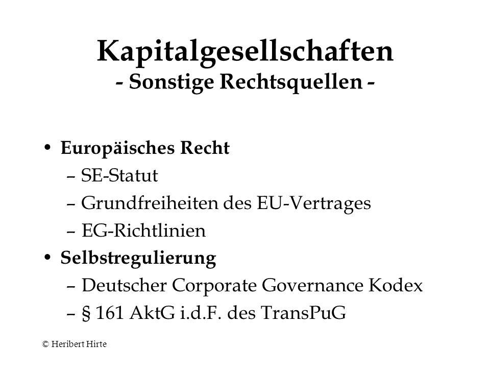 © Heribert Hirte Kapitalgesellschaften - Rechtsquellen im deutschen Recht - Aktiengesetz 1965 GmbH-Gesetz 1892 Vereinsrecht (§§ 21 ff.