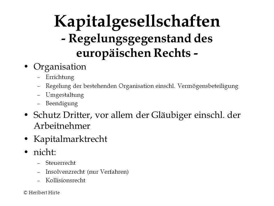 © Heribert Hirte Kapitalgesellschaften - Sonstige Rechtsquellen - Europäisches Recht –SE-Statut –Grundfreiheiten des EU-Vertrages –EG-Richtlinien Selbstregulierung –Deutscher Corporate Governance Kodex –§ 161 AktG i.d.F.