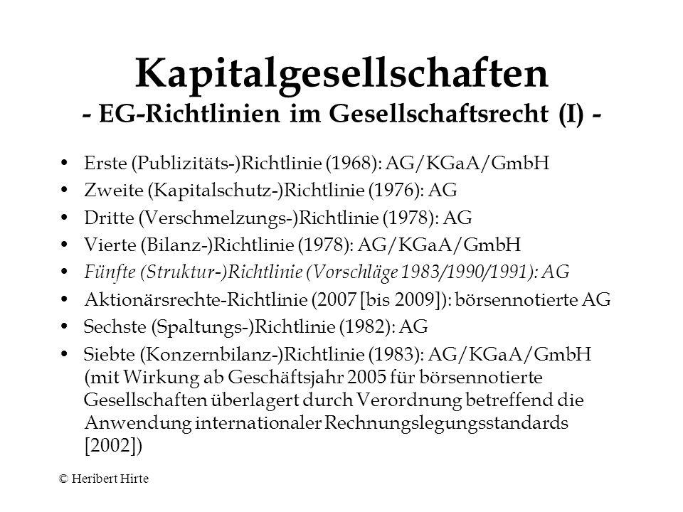 © Heribert Hirte Kapitalgesellschaften - Regelungsgegenstand des europäischen Rechts - Organisation –Errichtung –Regelung der bestehenden Organisation einschl.