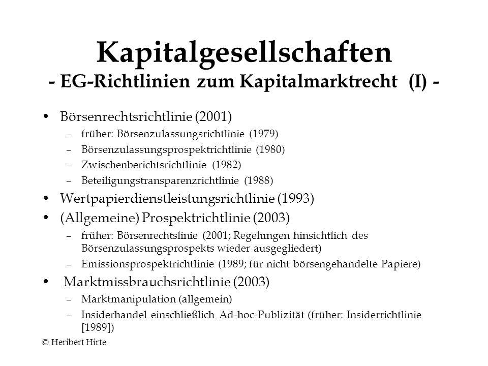 © Heribert Hirte Kapitalgesellschaften - EG-Richtlinien im Gesellschaftsrecht (II) - Achte (Prüferbefähigungs ‑ )Richtlinie (1984): AG/KGaA/GmbH Neunte (Konzern ‑ )Richtlinie (Vorentwurf 1984): AG Zehnte (grenzüberschreitende Fusions ‑ )Richtlinie (2005): AG Elfte (Zweigniederlassungs ‑ )Richtlinie (1989): AG/KGaA/GmbH Zwölfte (Einpersonen-GmbH ‑ )Richtlinie (1989): GmbH (Dreizehnte?) (Übernahme-)Richtlinie (2004): AG/KGaA Vierzehnte (Sitzverlegungs ‑ )Richtlinie (Vorentwurf 1998): AG/KGaA/GmbH/OHG/KG Fünfzehnte (?) (Liquidations)Richtlinie (Entwurf 1987): AG/KGaA