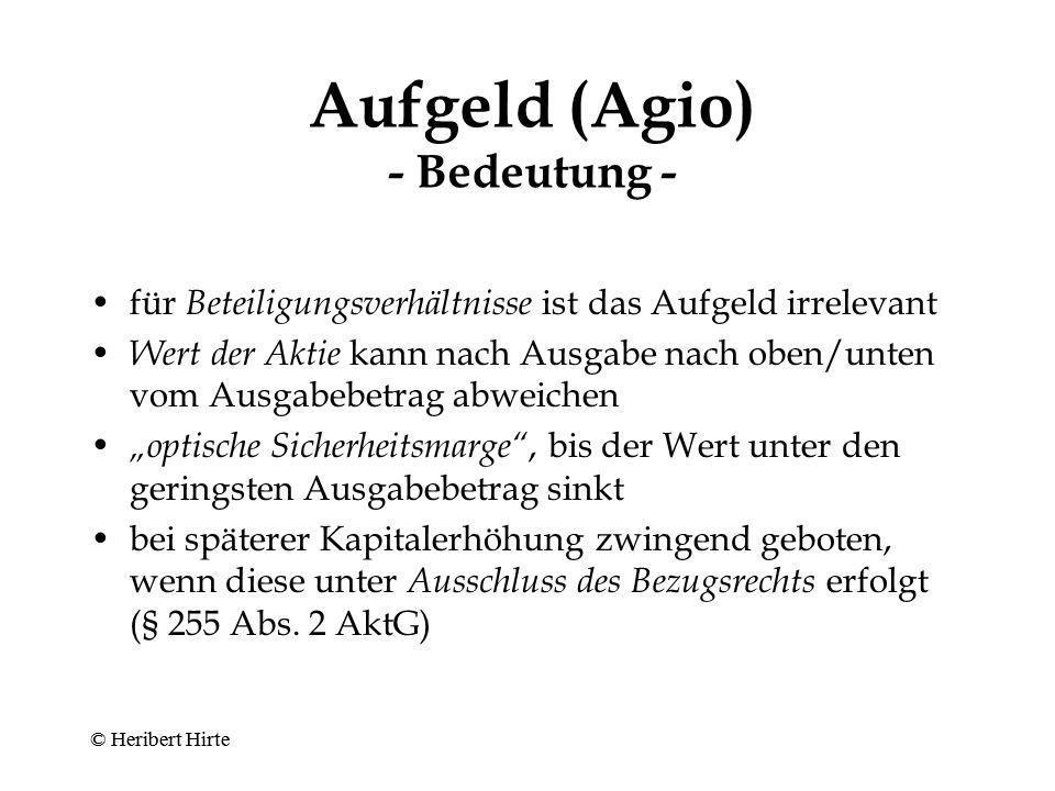 Aufgeld (Agio) - Wesen - = Zuzahlung über geringsten Ausgabebetrag (Nennbetrag oder auf einzelne Stückaktie entfallender anteiliger Betrag des Grundkapitals; § 9 Abs.