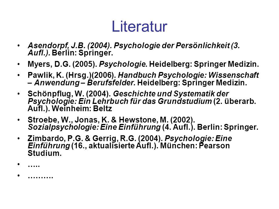 Literatur Asendorpf, J.B. (2004). Psychologie der Persönlichkeit (3. Aufl.). Berlin: Springer. Myers, D.G. (2005). Psychologie. Heidelberg: Springer M