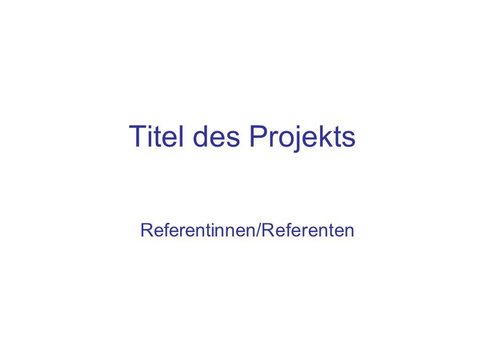 Titel des Projekts Referentinnen/Referenten