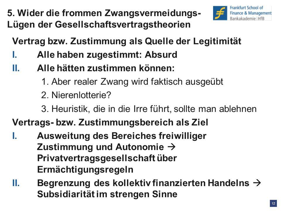 12 5. Wider die frommen Zwangsvermeidungs- Lügen der Gesellschaftsvertragstheorien Vertrag bzw.