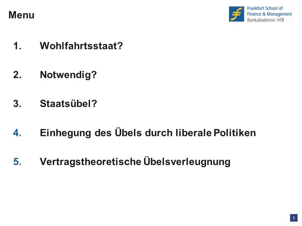 13 Hartmut Kliemt Frankfurt School of Finance and Management Der Wohlfahrtsstaat, ein notwendiges Übel.